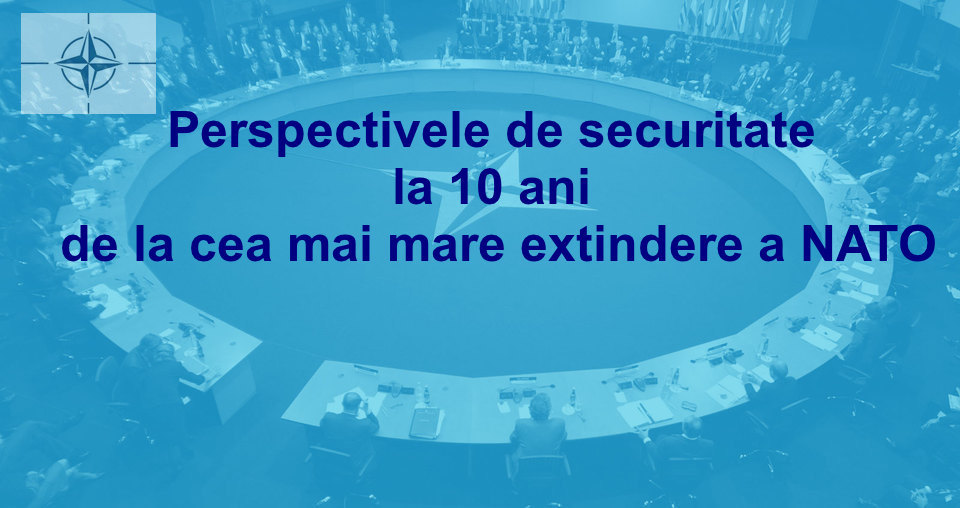 """Lecţie publică: """"Perspectivele de securitate la 10 ani de la cea mai mare extindere a NATO"""""""