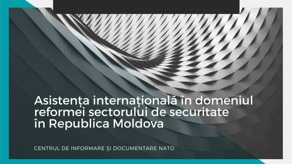 Masa Rotundă: Asistența organizațiilor internaționale în domeniul reformei sectorului de securitate în Republica Moldova