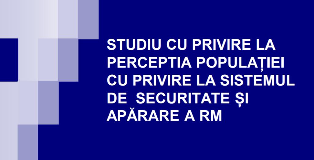Studiul cu privire la percepția populației cu privire la sistemul de securitate și apărare a RM